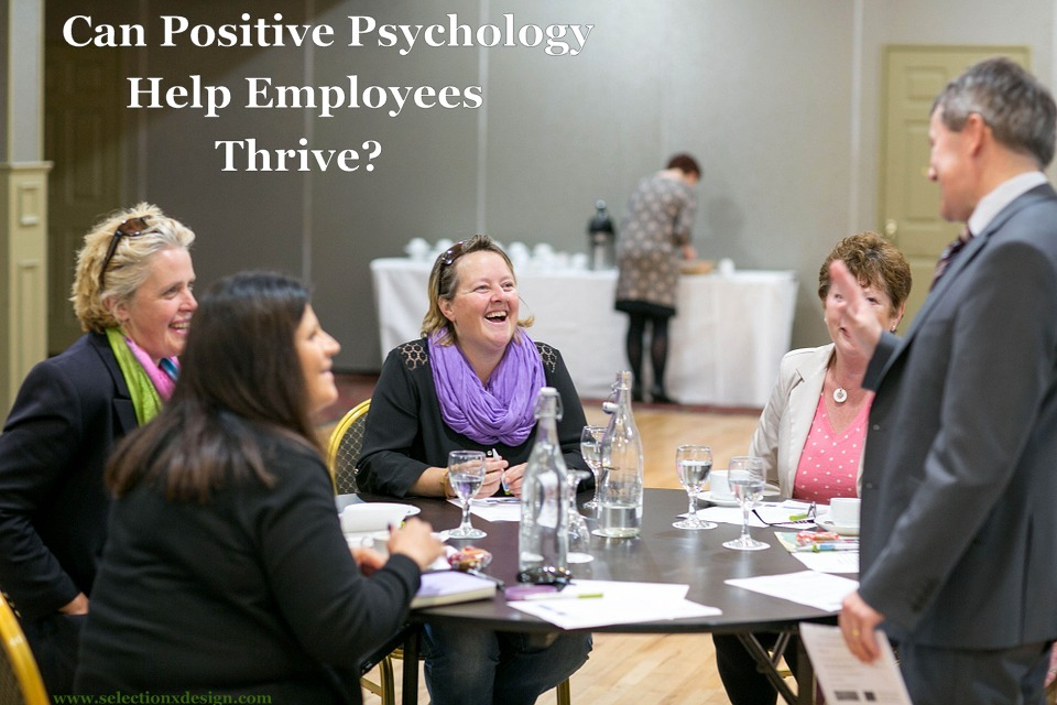 Positive Psychology - 5 Ways to Help Employees Thrive